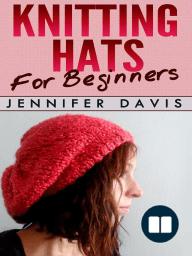 Knitting Hats for Beginners (Knitting For Beginners, #2)