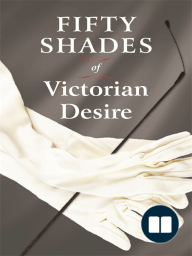Fifty Shades of Victorian Desire