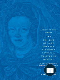 The Life of Lady Johanna Eleonora Petersen, Written by Herself