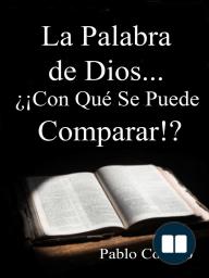 La Palabra de Dios... ¿¡Con Qué Se Puede Comparar!?