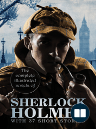 The Complete Illustrated Novels of Sherlock Holmes