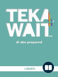 Teka, Wait...Di Ako Prepared