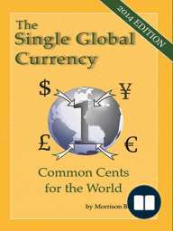 The Single Global Currency - Common Cents for the World (2014 Edition)