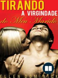 Tirando A Virgindade Do Meu Marido
