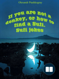 If You Are Not a Donkey, or How to Find a Sufi. Sufi Jokes