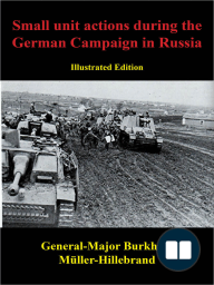 Small Unit Actions During The German Campaign In Russia [Illustrated Edition]