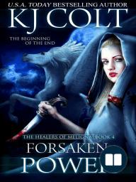 Forsaken Power (The Healers of Meligna, #4)