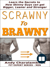 Scrawny To Brawny - How Skinny Guys Can Get Bigger, Leaner And Stronger (Fit Expert Series)