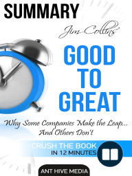 Jim Collins' Good to Great Why Some Companies Make the Leap ... And Others Don't Summary