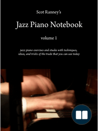 Scot Ranney's Jazz Piano Notebook Volume 1 - Jazz Piano Exercises and Etudes With Techniques and Tricks of the Trade That You Can Use Today