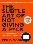 The Subtle Art of Not Giving a F*ck: A Counterintuitive Approach to Living a Good Life - Read book online for free with a free trial.