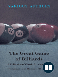 The Great Game of Billiards - A Collection of Classic Articles on the Techniques and History of the Game