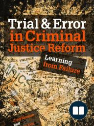 Trial & Error in Criminal Justice Reform