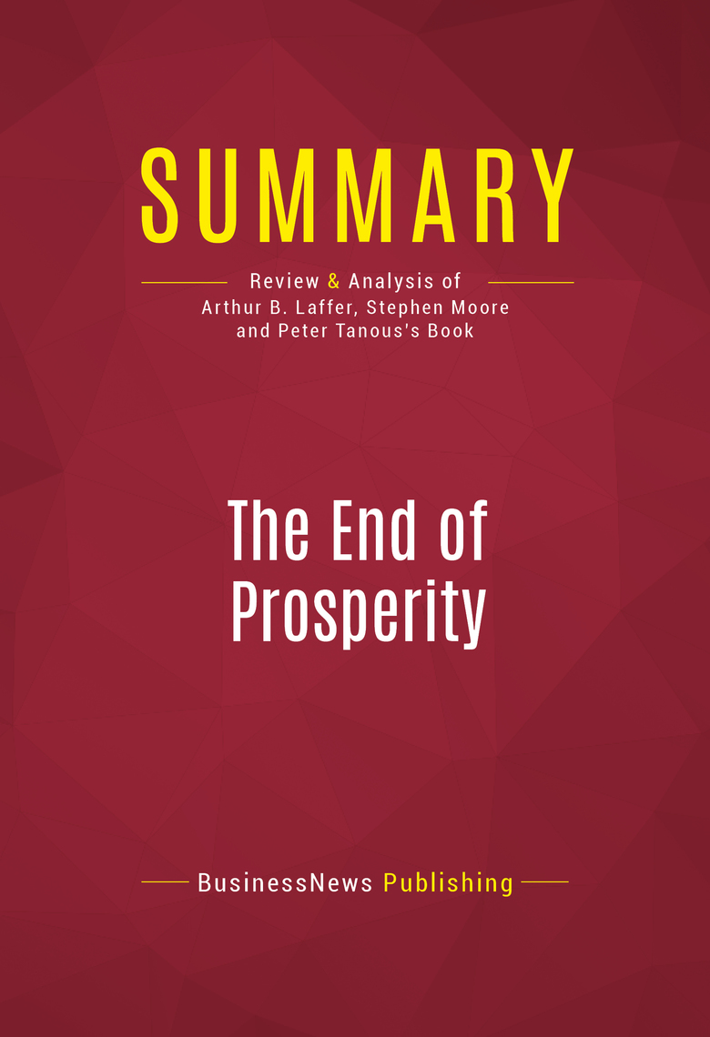 Summary The End Of Prosperity By Businessnews Publishing Read Online