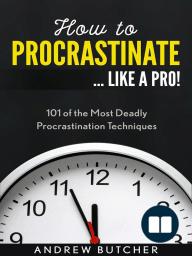 How to Procrastinate ... Like a Pro!