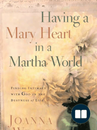 Having a Mary Heart in a Martha World by Joanna Weaver (Discussion Guide)