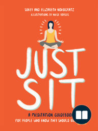 Just Sit: A Meditation Guidebook for People Who Know They Should But Don't