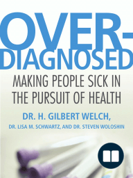 Overdiagnosed by Dr. H. Gilbert Welch, Dr. Lisa Schwartz, and Dr. Steven Woloshin, Excerpt
