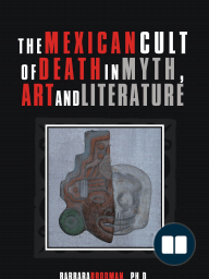 The Mexican Cult of Death in Myth, Art and Literature