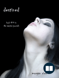 DESTINED (Book #4 in the VAMPIRE JOURNALS)  by Morgan Rice