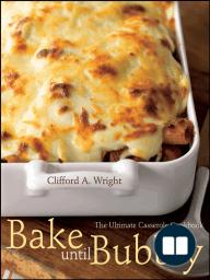 Bake until Bubbly; The Ultimate Casserole Cookbook