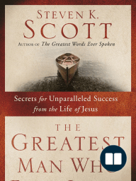 The Greatest Man Who Ever Lived by Steven K. Scott (Chapter 1 Excerpt)