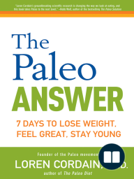 The Paleo Answer; 7 Days to Lose Weight, Feel Great, Stay Young