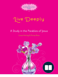Live Deeply by Lenya Heitzig, Penny Rose