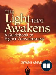 The Light That Awakens by Swami Amar Jyoti