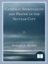 Catholic Spirituality and Prayer in the Secular City