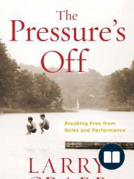 The Pressure's Off by Larry Crabb (Chapter 1 Excerpt)