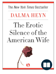 The Erotic Silence of the American Wife by Dalma Heyn (Excerpt)