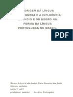 A Origem Da Lingua Portuguesa e a Influencia Do Indio e Do Negro Na Forma Da Lingua Portuguesa No Brasil