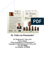 Dr. Frederick K.C. Price - Fé ,Tolice ou Presunção ?