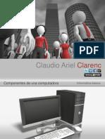 Componentes de Una Computadora Claudio Ariel Clarenc 120224105601 Phpapp02