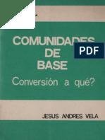 Vela, Jesus Andres - Comunidades de Base Conversion a Que