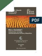 ASSALONE, Eduardo y BEDIN, Paula (comps.) - Bios y Sociedad I. Actas de las I Jornadas Interdisciplinarias de Ética y Biopolítica (UNMdP, 2012)