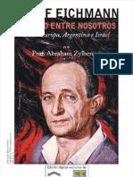 ADOLF EICHMANN. ÉL VIVIÓ ENTRE NOSOTROS. Entre Europa, Argentina e Israel - Prof. Abraham Zylberman