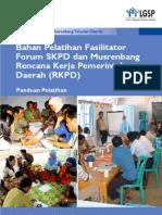 Bahan Pelatihan Fasilitator Forum SKPD dan Musrenbang Rencana Kerja Pemerintah Daerah (RKPD). Panduan Pelatihan