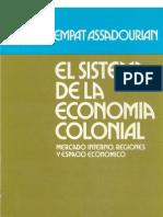 El Sistema de La Economia Colonial. Mercado Interno, Regiones y Espacio Ecnonomico (Libro) _ Carlos Sempat Assadourian