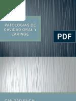 PATOLOGÍAS DE CAVIDAD ORAL Y LARINGE