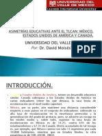 ASIMETRÍAS EDUCATIVAS ANTE EL TLCAN. MÉXICO, ESTADOS UNIDOS DE AMÉRICA Y CANADÁ.