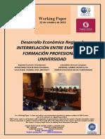 Desarrollo Económico Regional. INTERRELACIÓN ENTRE EMPRESAS, FORMACION PROFESIONAL Y UNIVERSIDAD (Es) Regional Economic Development. INTERCONNECTION BETWEEN BUSINESS, VOCATIONAL TRAINING AND UNIVERSITY (Es) Eskualdeko Ekonomi Garapena. ENPRESAK, LANBIDE HEZIKETA ETA UNIBERTSITATEAREN ARTEKO HARREMANAK (Es)