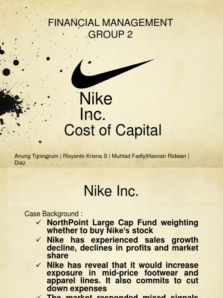 nike inc cost of capital 1 |case analysis: nike inc, cost of capital i/ case background - kimi ford- the manager of the northpoint large-cap fund, which invested mostly in fortune 500 companies, weighing whether to buy nike's stock.