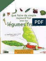 Que Faire de Simple Aujourdhui Avec Les Legumes Frais 100 Recettes