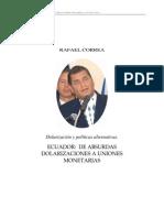 35780971 Rafael Correa Ecuador de Absurdas Dolarizaciones a Uniones Monetarias
