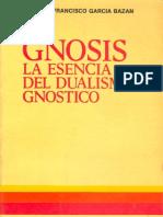 61576712 Gnosis La Esencia Del Dualismo Gnostico Francisco Garcia Bazan