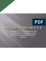Presentation on C C E