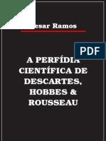 A Perfídia Científica de Descartes, Hobbes & Rousseau - Cesar Ramos