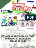 HISTÓRIA DA EDUCAÇÃO ESPECIAL NO MUNDO NO BRASIL E NO ESTADO DO PARÁ